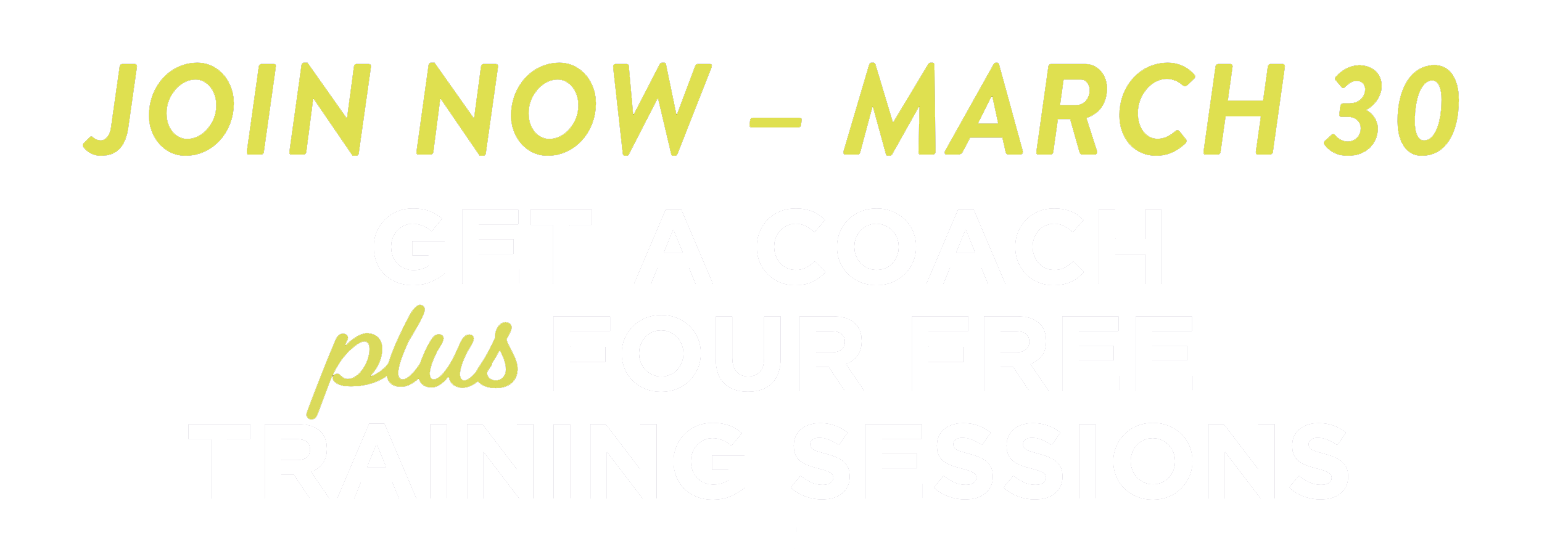 Join Now Through March 30th. Get a Coach Plus 4 Free Training Sessions