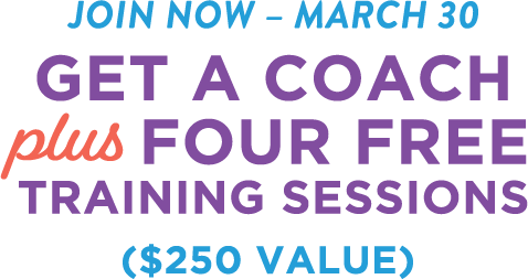 Join Now Through March 30th. Get a coach plus four free training sessions! A $250 value